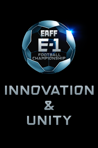 EAFF E-1 FOOTBALL CHAMPIONSHIP INNOVATION&UNITY